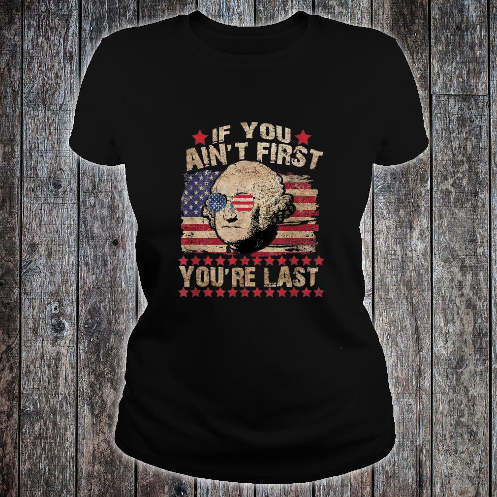 4th of July If You Ain't First You're Last Independence Day Shirt ladies tee