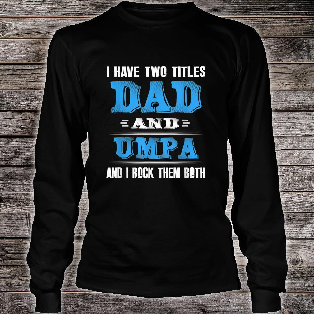 Father Day I Have Two Titles Dad And Umpa Shirt long sleeved