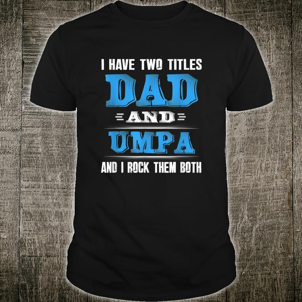 Father Day I Have Two Titles Dad And Umpa Shirt