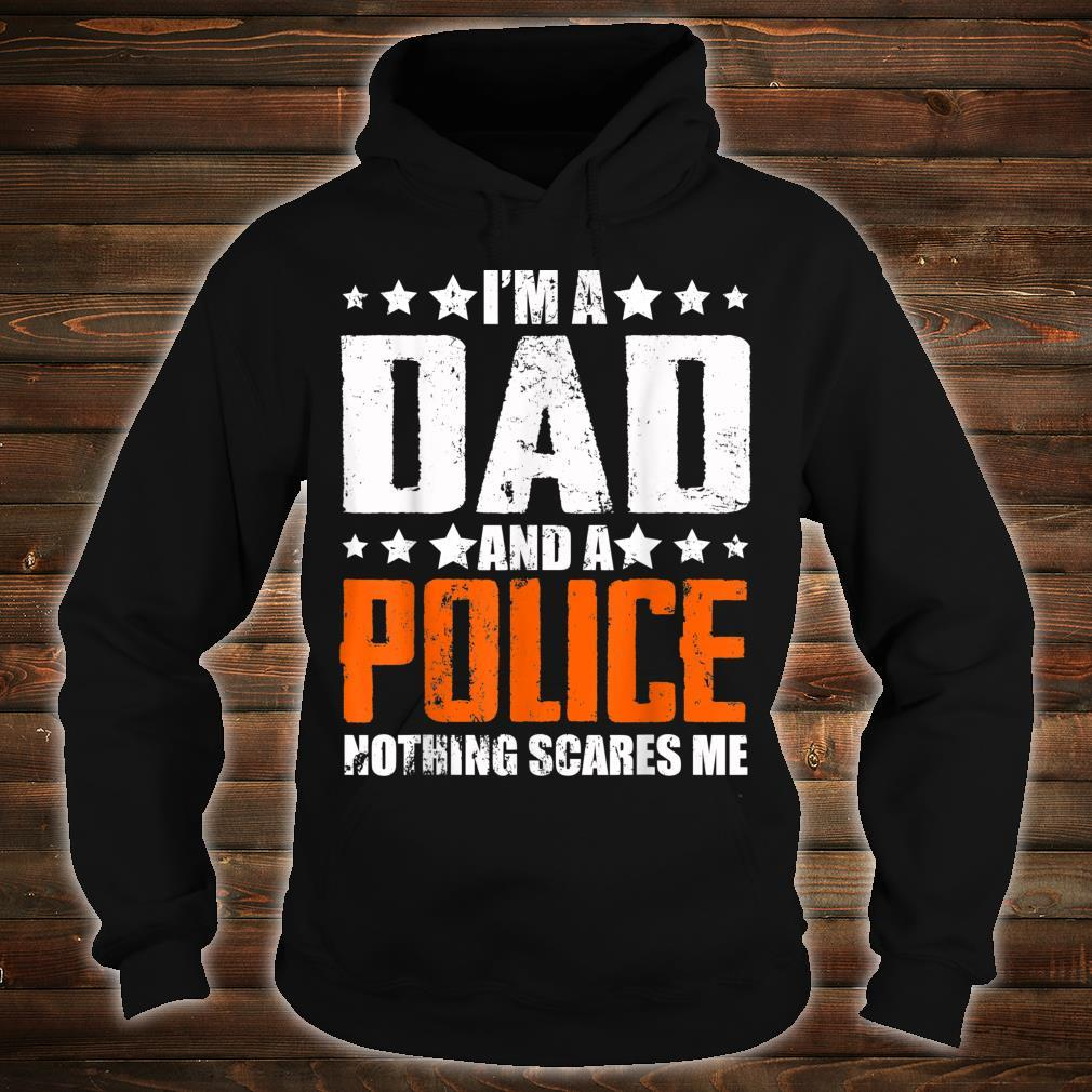 Mens I'm A Dad And A Police Nothing Scares Me Father Day Shirt hoodie