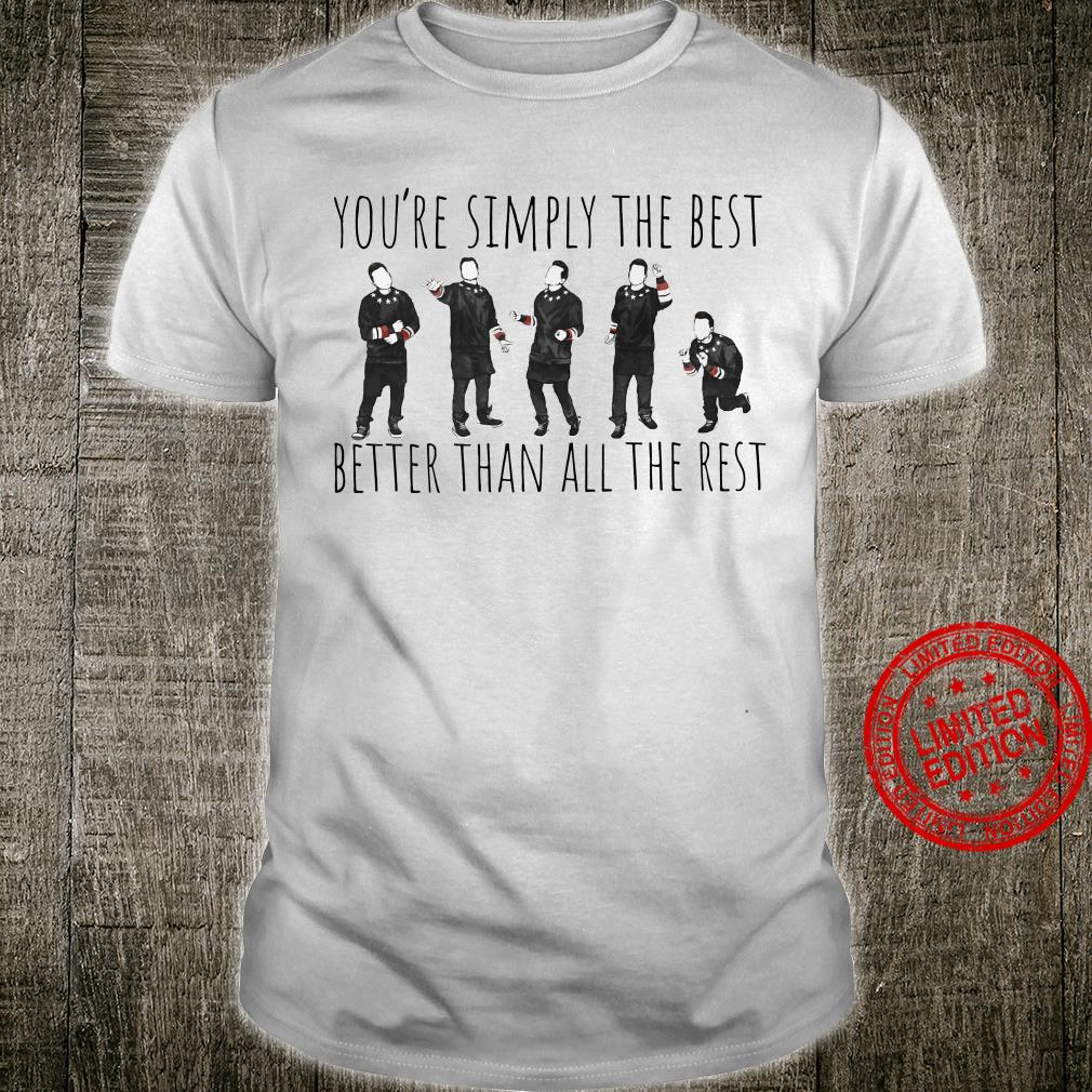 You're Simply The Best Better Than All The Rest Shirt